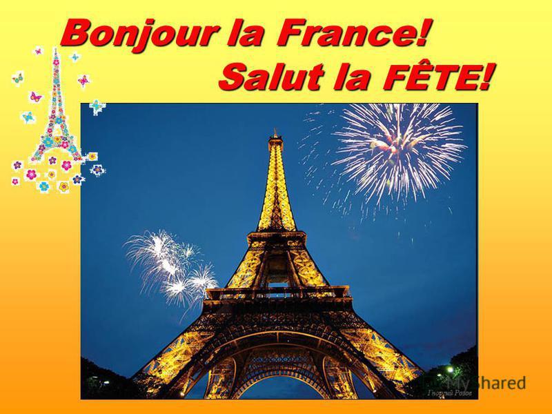 Bonjour la France! Salut la FÊTE !