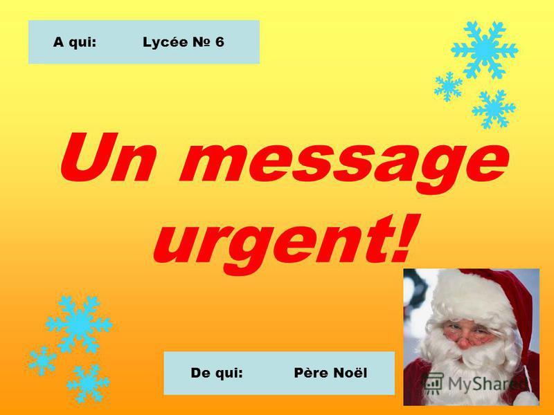 Un message urgent! A qui: Lycée 6 De qui: Père Noël