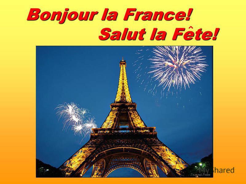 Bonjour la France! Salut la Fete!