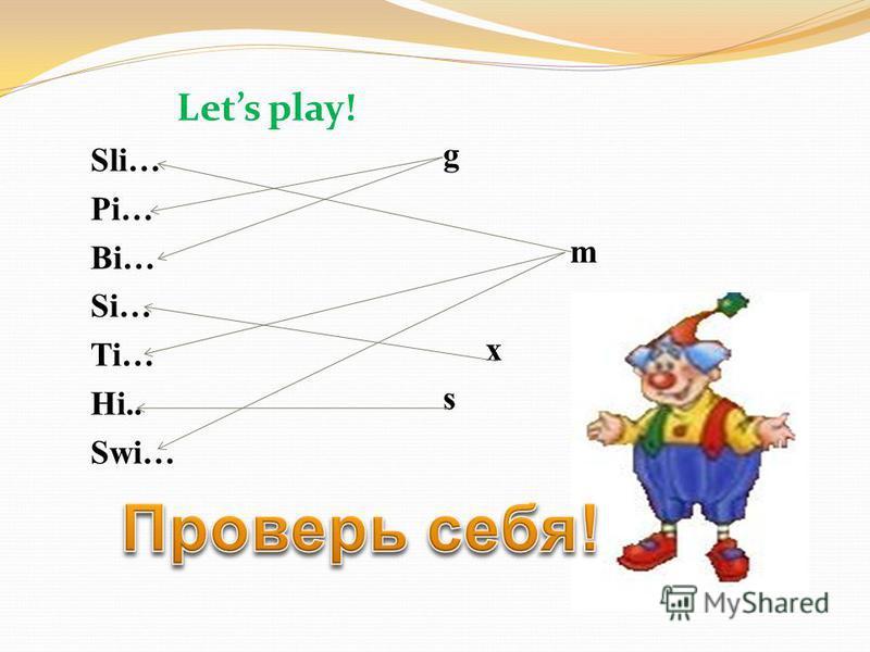 Lets play! Sli… Pi… Bi… Si… Ti… Hi.. Swi… g m x s