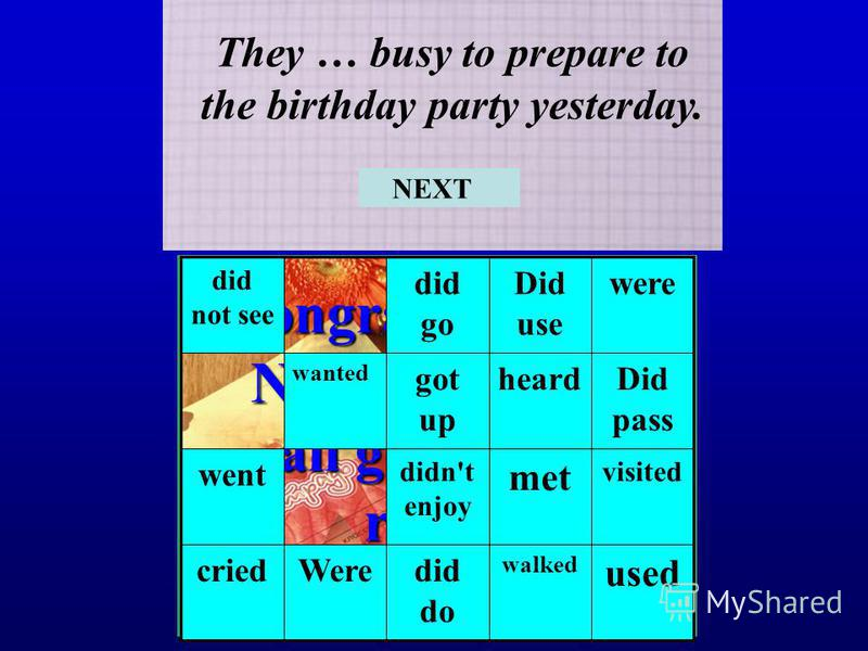 Congratulations! Now you know all grammar rules! They … busy to prepare to the birthday party yesterday. used walked did do Werecried visited met didn't enjoy went Did pass heardgot up wanted wereDid use did go did not see NEXT