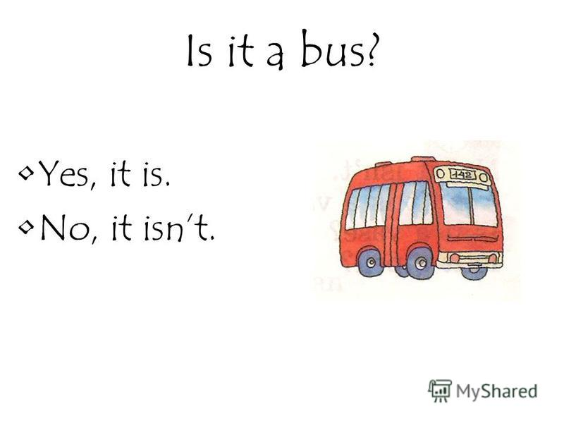 Is it a bus? Yes, it is. No, it isnt.