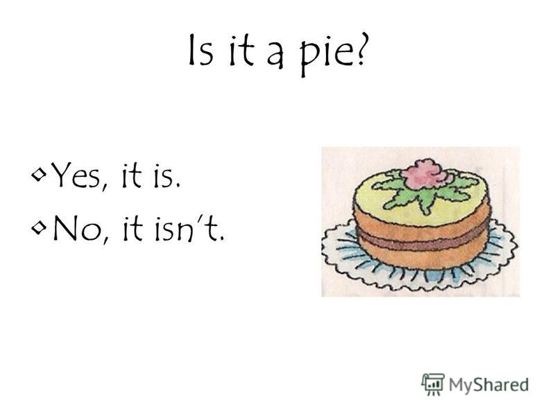 Is it a pie? Yes, it is. No, it isnt.