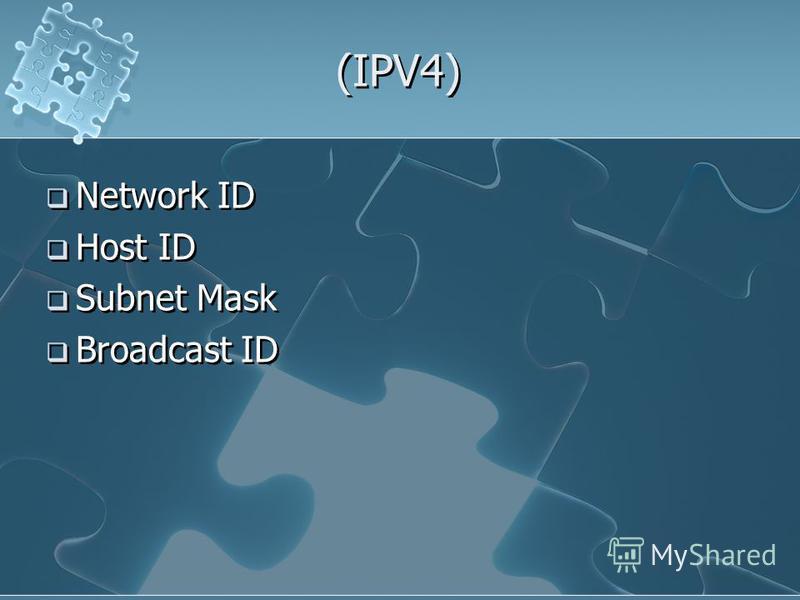 (IPV4) Network ID Host ID Subnet Mask Broadcast ID Network ID Host ID Subnet Mask Broadcast ID