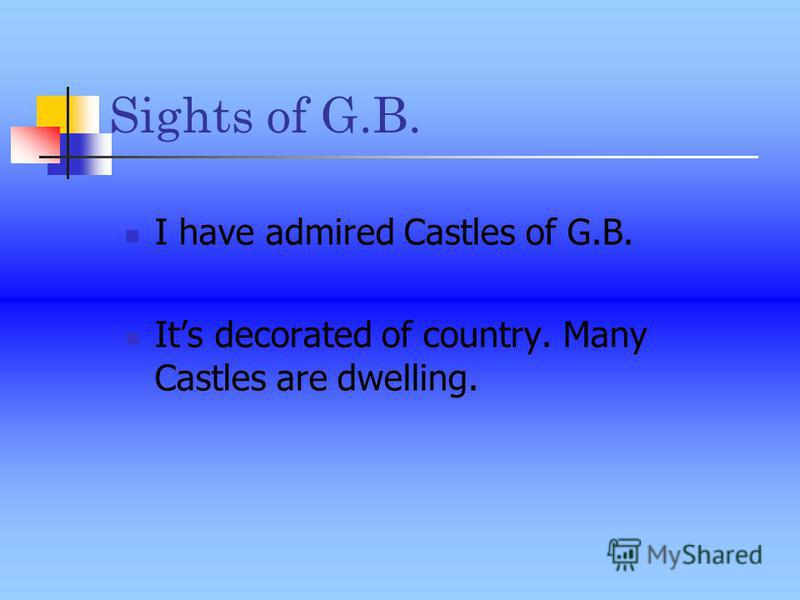 Sights of G.B. I have admired Castles of G.B. Its decorated of country. Many Castles are dwelling.