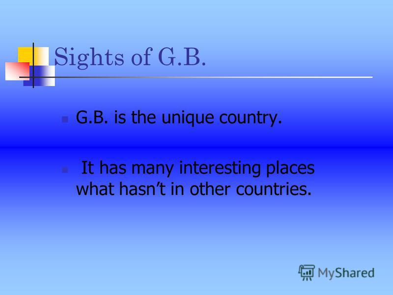 G.B. is the unique country. It has many interesting places what hasnt in other countries. Sights of G.B.