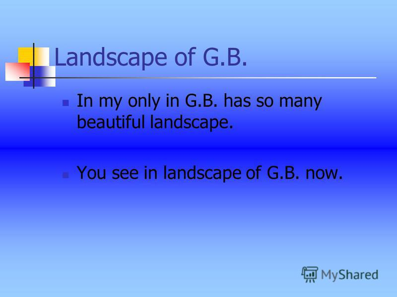 In my only in G.B. has so many beautiful landscape. You see in landscape of G.B. now. Landscape of G.B.