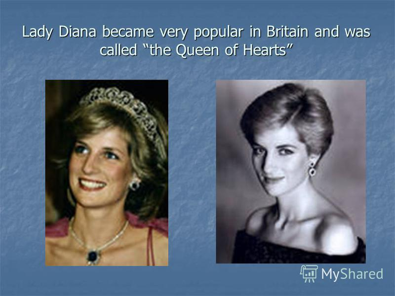 Lady Diana became very popular in Britain and was called the Queen of Hearts