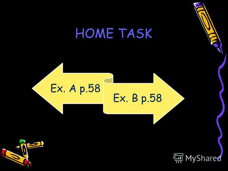 Ex. A p.58 Ex. B p.58 HOME TASK