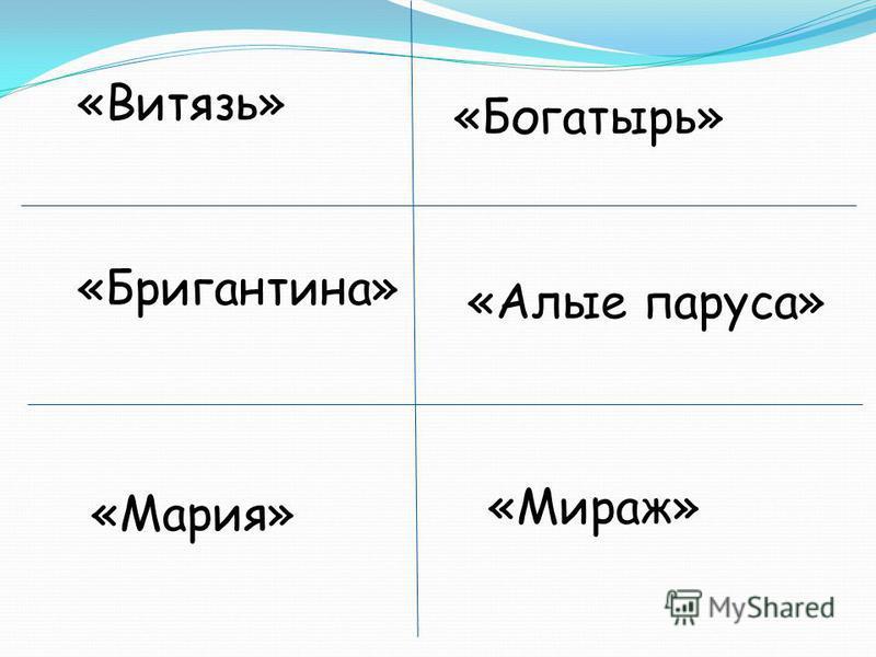«Витязь» «Богатырь» «Бригантина» «Алые паруса» «Мираж» «Мария»