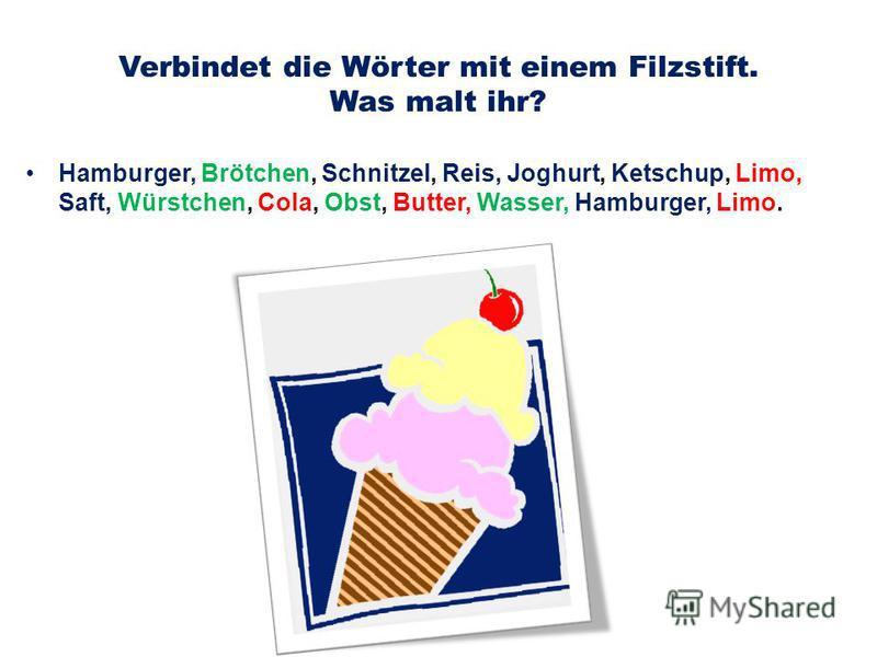 Verbindet die Wörter mit einem Filzstift. Was malt ihr? Hamburger, Brötchen, Schnitzel, Reis, Joghurt, Ketschup, Limo, Saft, Würstchen, Cola, Obst, Butter, Wasser, Hamburger, Limo.