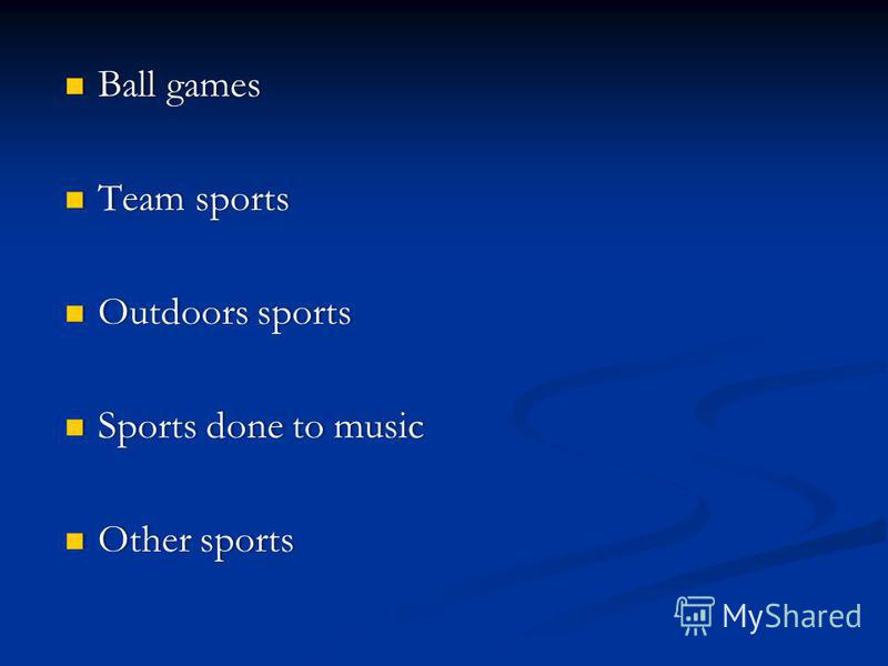 Ball games Ball games Team sports Team sports Outdoors sports Outdoors sports Sports done to music Sports done to music Other sports Other sports