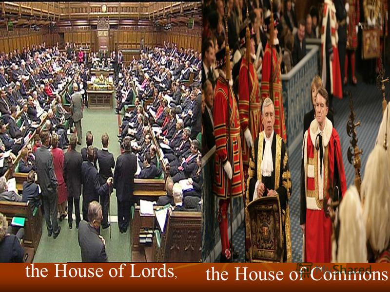 the House of Commons the House of Lords,