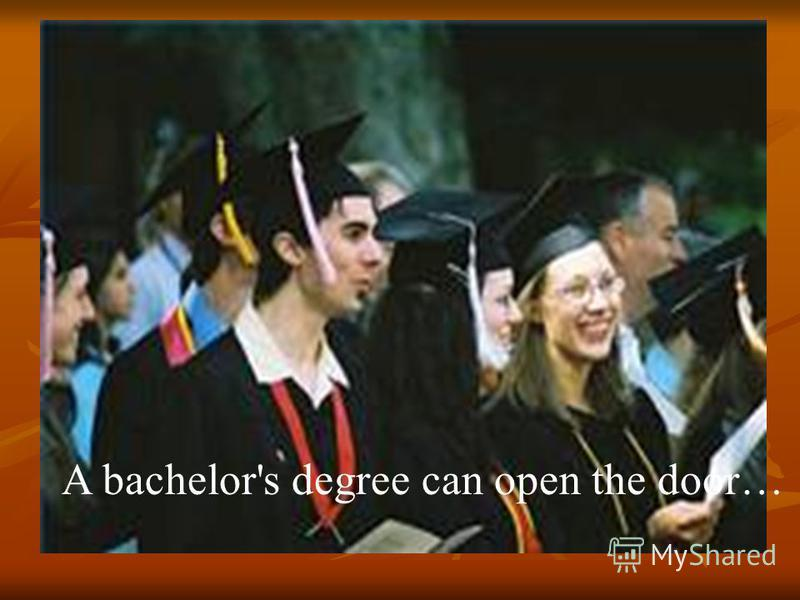 A bachelor's degree can open the door…