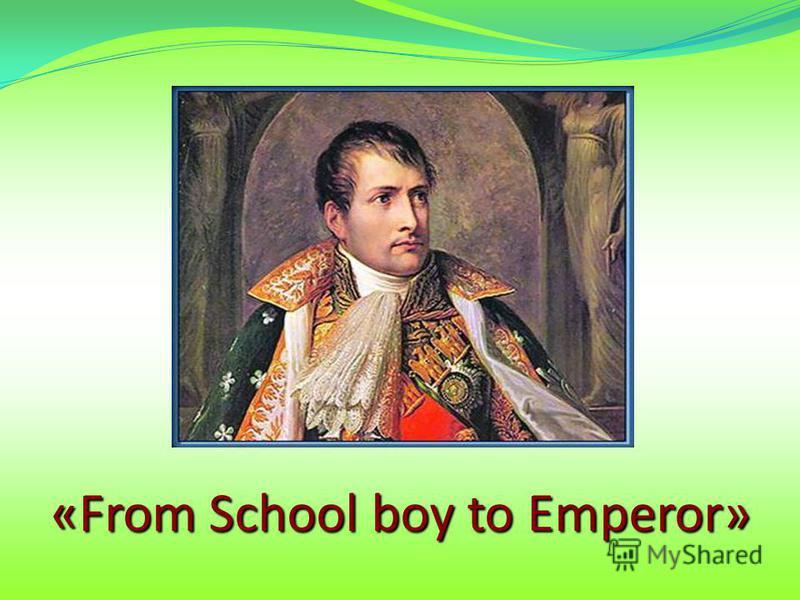 «From School boy to Emperor»