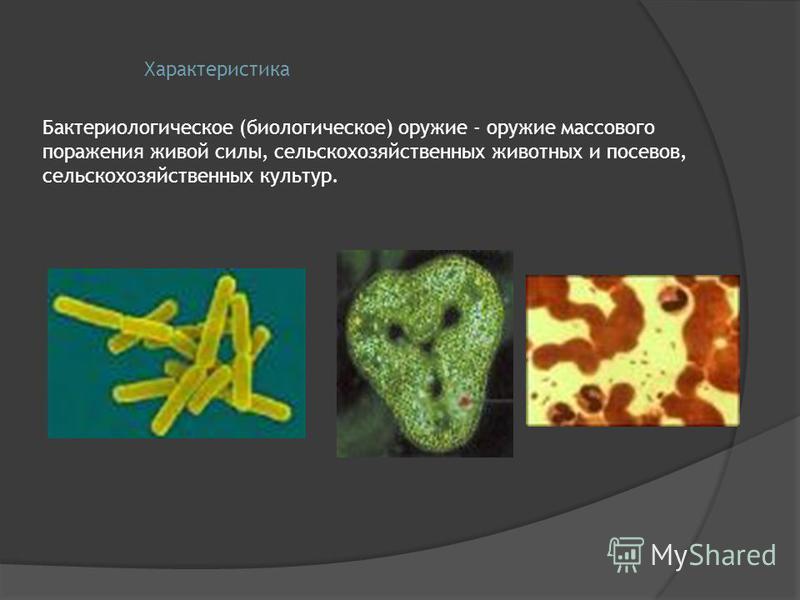 Характеристика Бактериологическое (биологическое) оружие - оружие массового поражения живой силы, сельскохозяйственных животных и посевов, сельскохозяйственных культур.