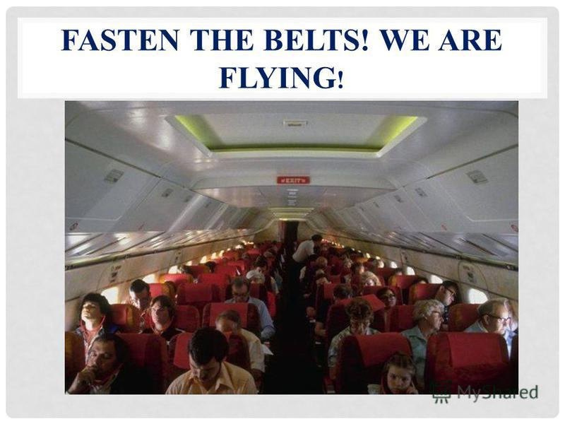 FASTEN THE BELTS! WE ARE FLYING !