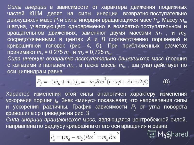 Силы инерции в зависимости от характера движения подвижных частей КШМ делят на силы инерции возвратно-поступательно движущихся масс Р j и силы инерции вращающихся масс Р а. Массу т ш шатуна, участвующего одновременно в возвратно-поступательном и вращ
