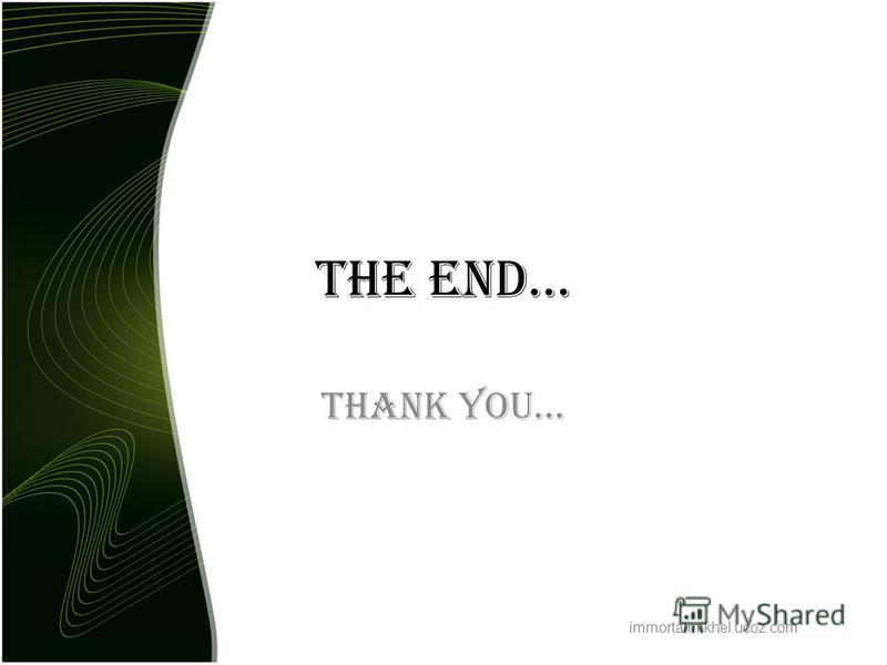 The End… Thank you… immortalmikhel.ucoz.com
