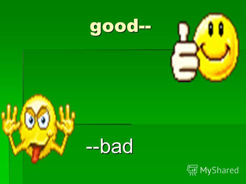 good-- good-- --bad --bad