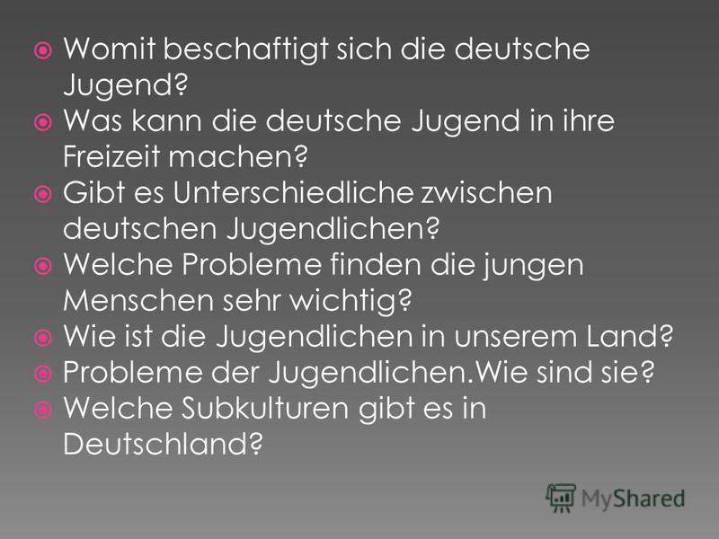 Womit beschaftigt sich die deutsche Jugend? Was kann die deutsche Jugend in ihre Freizeit machen? Gibt es Unterschiedliche zwischen deutschen Jugendlichen? Welche Probleme finden die jungen Menschen sehr wichtig? Wie ist die Jugendlichen in unserem L