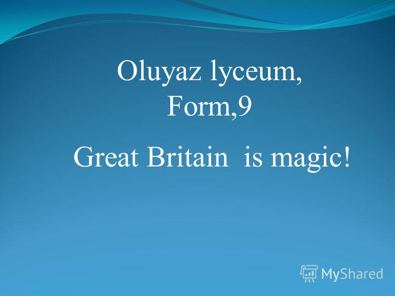 Oluyaz lyceum, Form,9 Great Britain is magic!