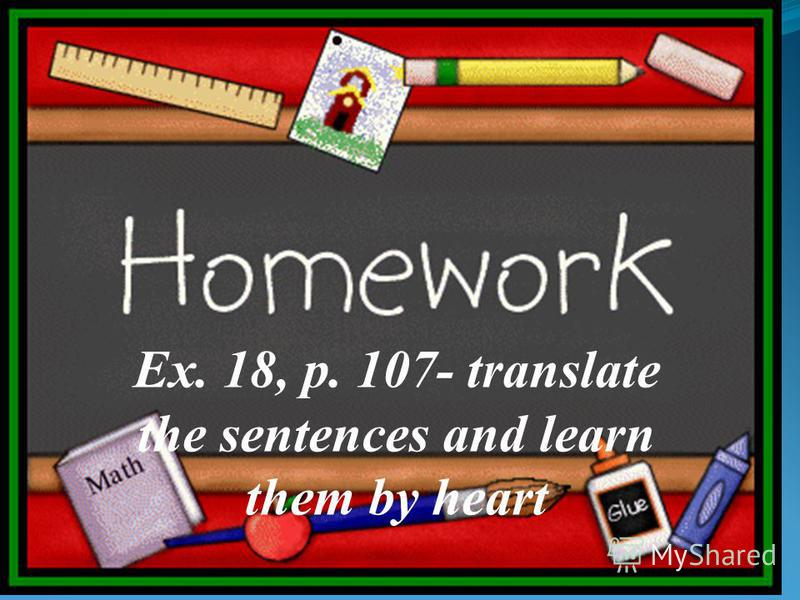 Ex. 18, p. 107- translate the sentences and learn them by heart