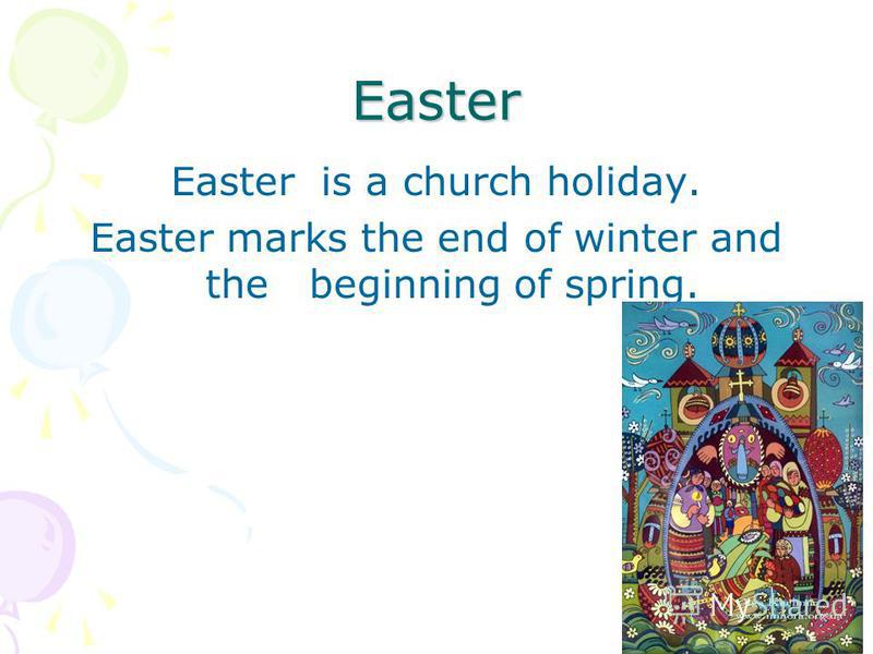 Easter Easter is a church holiday. Easter marks the end of winter and the beginning of spring.