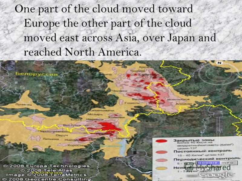 One part of the cloud moved toward Europe the other part of the cloud moved east across Asia, over Japan and reached North America.