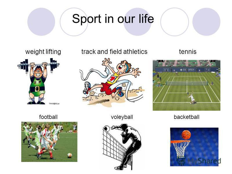 Sport in our life weight lifting track and field athletics tennis football voleyball backetball