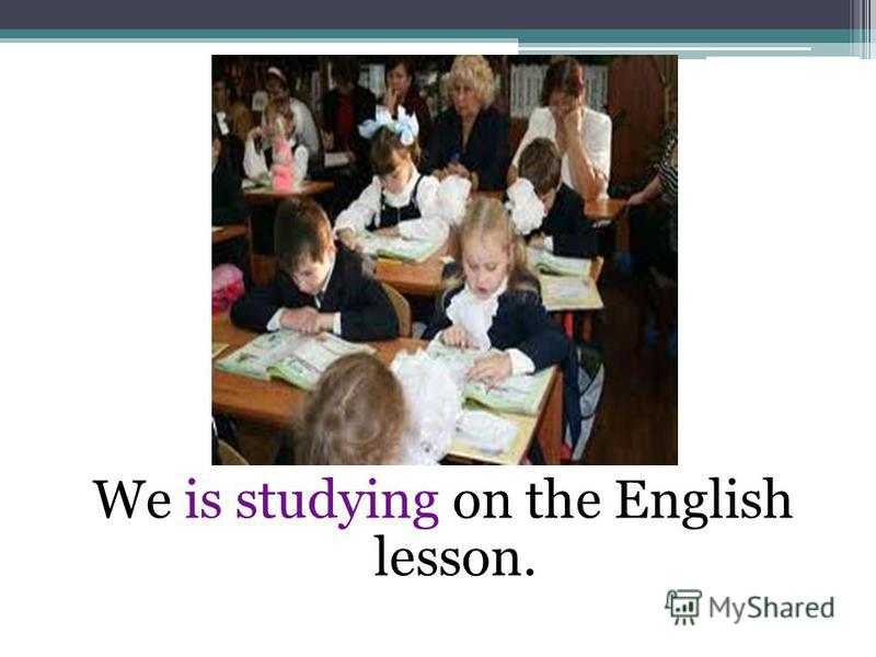 We is studying on the English lesson.