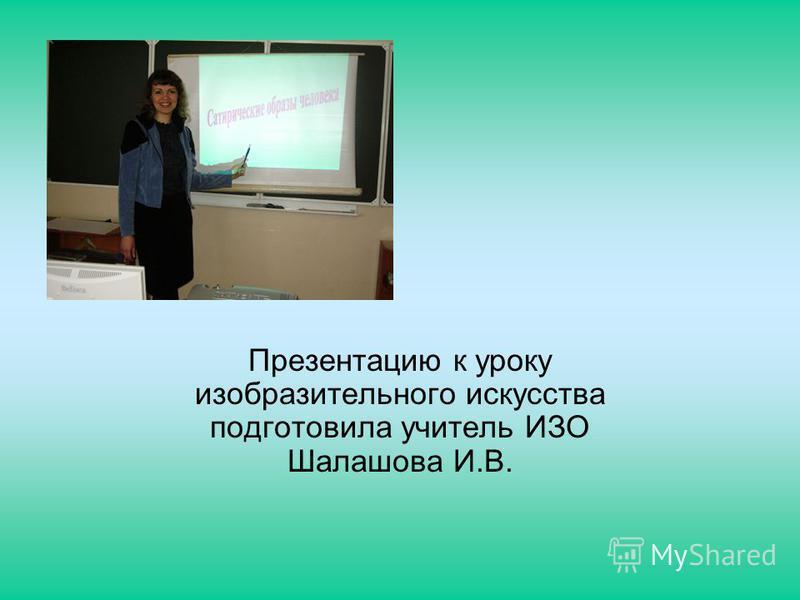 Презентацию к уроку изобразительного искусства подготовила учитель ИЗО Шалашова И.В.