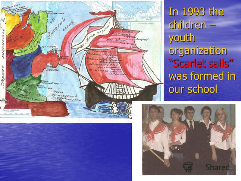 In 1993 the children – youth organization Scarlet sails was formed in our school
