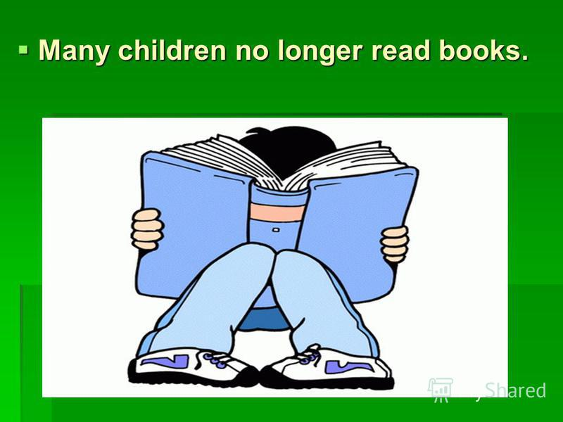 Many children no longer read books.
