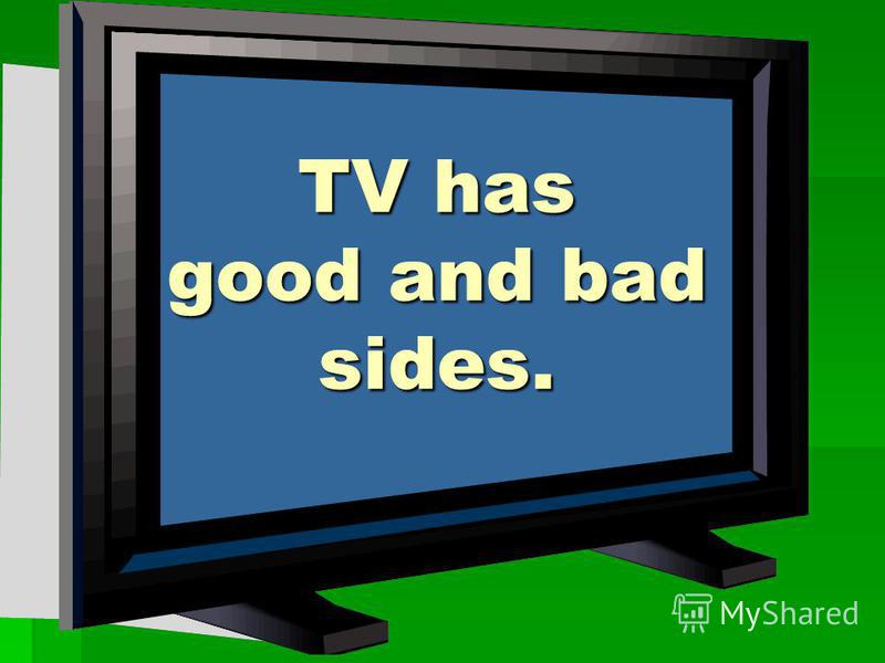 TV has good and bad sides.