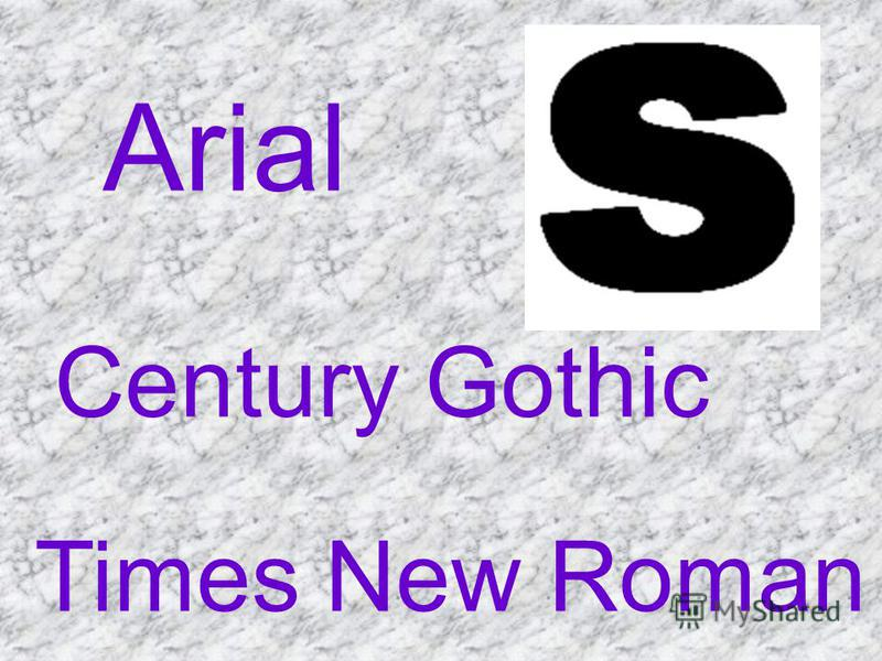 Arial Century Gothic Times New Roman