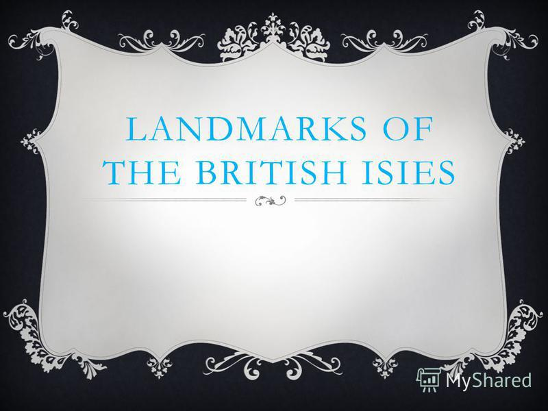 LANDMARKS OF THE BRITISH ISIES