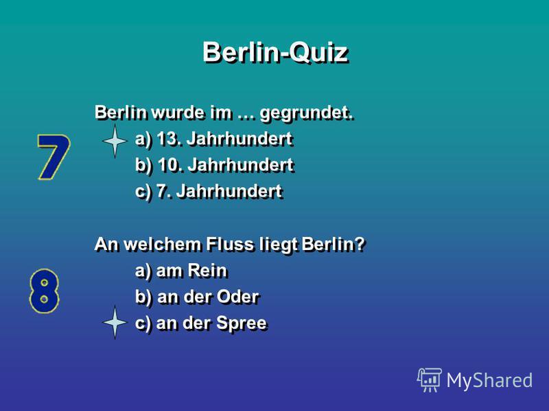 Berlin-Quiz Berlin wurde im … gegrundet. a) 13. Jahrhundert b) 10. Jahrhundert c) 7. Jahrhundert An welchem Fluss liegt Berlin? a) am Rein b) an der Oder c) an der Spree Berlin wurde im … gegrundet. a) 13. Jahrhundert b) 10. Jahrhundert c) 7. Jahrhun
