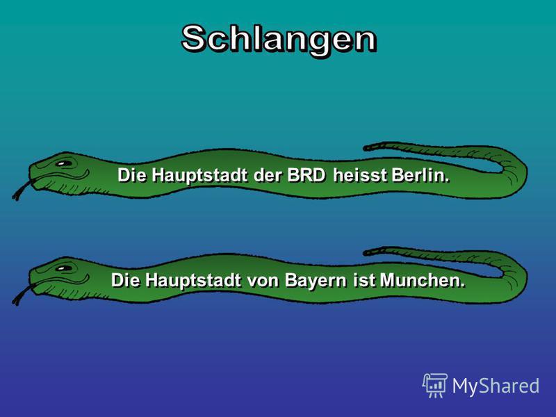 Die Hauptstadt von Bayern ist Munchen. Die Hauptstadt der BRD heisst Berlin.