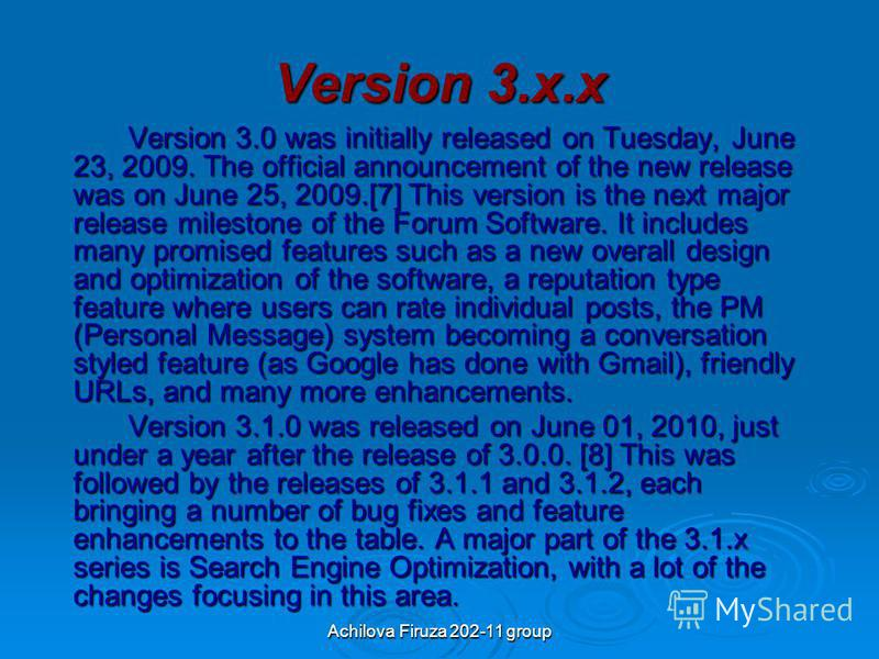 Achilova Firuza 202-11 group Version 3.x.x Version 3.0 was initially released on Tuesday, June 23, 2009. The official announcement of the new release was on June 25, 2009.[7] This version is the next major release milestone of the Forum Software. It