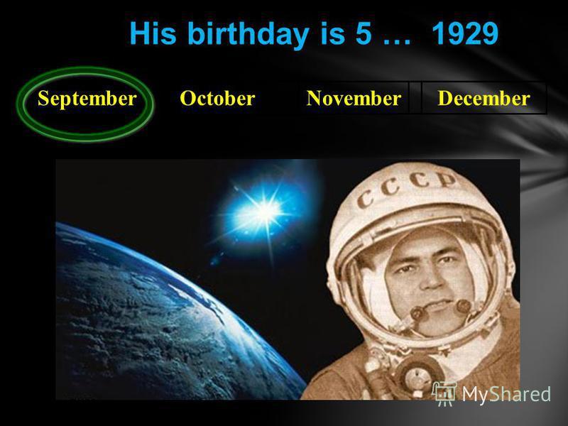 SeptemberOctoberNovemberDecember His birthday is 5 … 1929