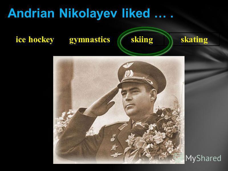 ice hockeygymnasticsskiingskating Andrian Nikolayev liked ….