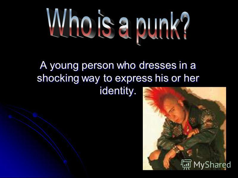 A young person who dresses in a shocking way to express his or her identity.