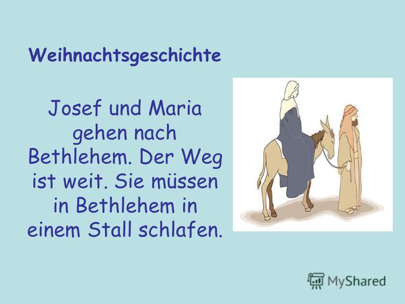 Weihnachtsgeschichte Josef und Maria gehen nach Bethlehem. Der Weg ist weit. Sie müssen in Bethlehem in einem Stall schlafen.