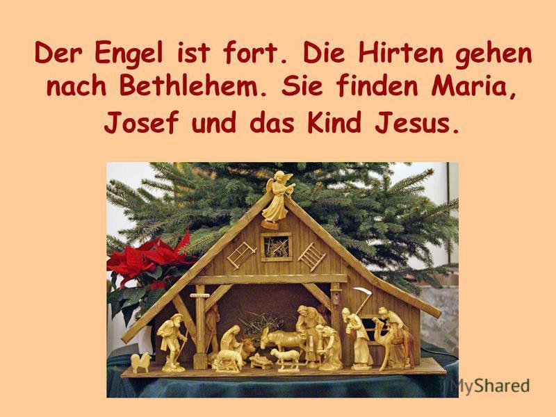Der Engel ist fort. Die Hirten gehen nach Bethlehem. Sie finden Maria, Josef und das Kind Jesus.