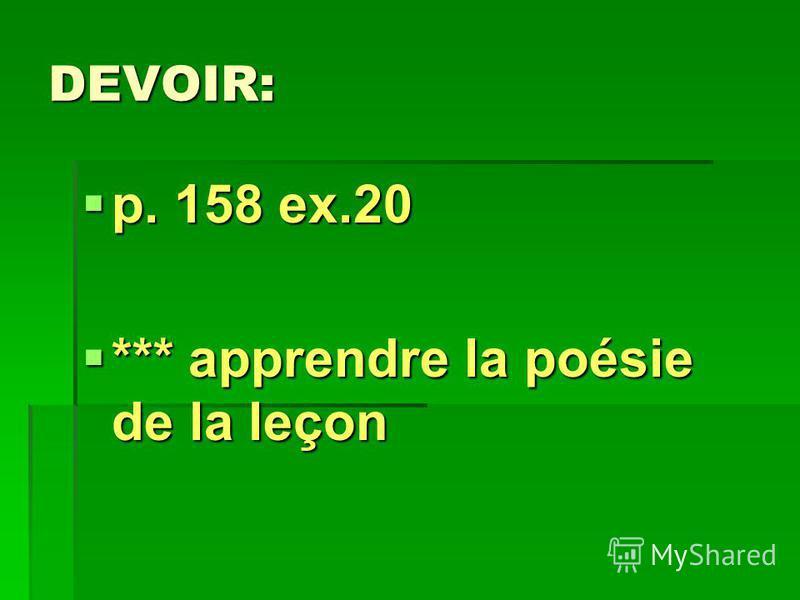 DEVOIR: p. 158 ex.20 p. 158 ex.20 *** apprendre la poésie de la leçon *** apprendre la poésie de la leçon