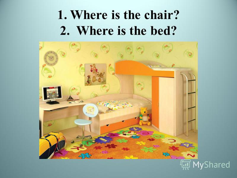1. Where is the chair? 2. Where is the bed?