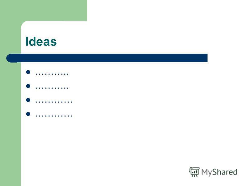 Ideas ……….. …………