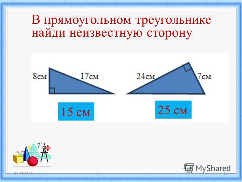 11.08.201514 В прямоугольном треугольнике найди неизвестную сторону 15 см 25 см 15 см