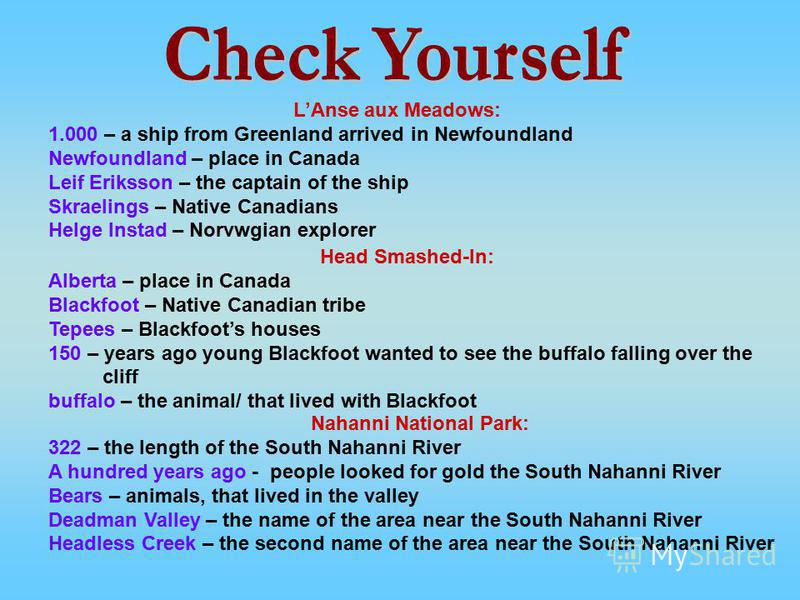 LAnse aux Meadows: 1.000 – a ship from Greenland arrived in Newfoundland Newfoundland – place in Canada Leif Eriksson – the captain of the ship Skraelings – Native Canadians Helge Instad – Norvwgian explorer Head Smashed-In: Alberta – place in Canada